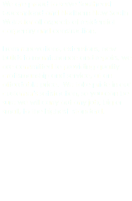 We are proud to serve Southeast Queensland and Northern New South Wales for all aspects of residential carpentry and construction. From renovations, extensions, new builds to maintenance and repairs, we are committed to providing quality craftsmanship and service, at an affordable price. We take pride in our customer's satisfaction, so you can be sure we will carry out any job, big or small, to the highest standard.